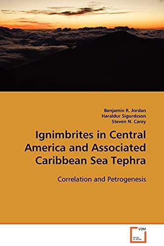 Ignimbrites in Central America and Associated Caribbean Sea Tephra: Benjamin R. Jordan