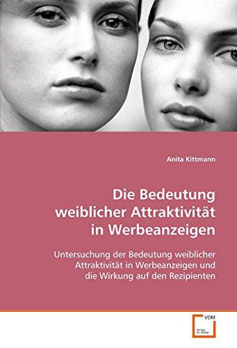 9783639108330: Die Bedeutung weiblicher Attraktivität in Werbeanzeigen: Untersuchung der Bedeutung weiblicher Attraktivität in Werbeanzeigen und die Wirkung auf den Rezipienten (German Edition)