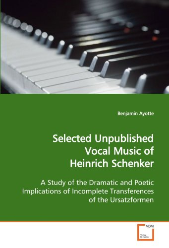 9783639108422: Selected Unpublished Vocal Music of Heinrich Schenker: A Study of the Dramatic and Poetic Implications of Incomplete Transferences of the Ursatzformen