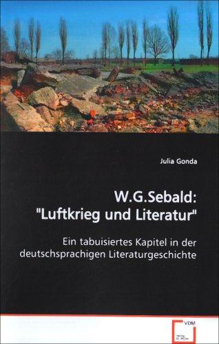 W.G.Sebald: Luftkrieg und Literatur : Ein tabuisiertes Kapitel in der deutschsprachigen ...
