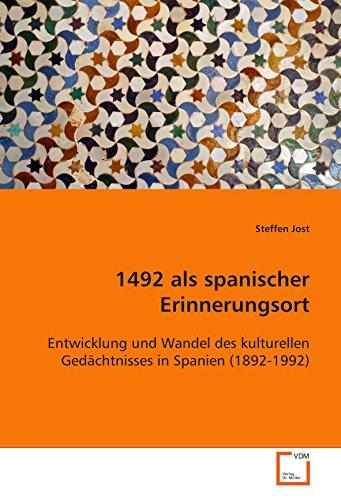 1492 als spanischer Erinnerungsort: Entwicklung und Wandel des kulturellen Gedächtnisses in ...