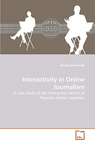 9783639109504: Interactivity in Online Journalism: A case study of the interactive nature of Nigeria's online Guardian