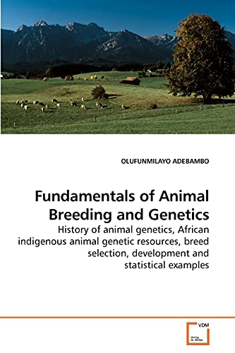 9783639110388: Fundamentals of Animal Breeding and Genetics: History of animal genetics, African indigenous animal genetic resources, breed selection, development and statistical examples