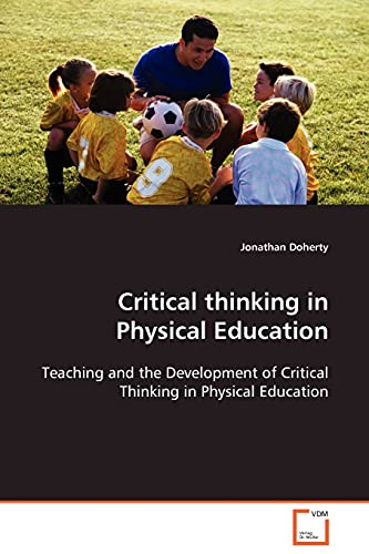 9783639111514: Critical thinking in Physical Education: Teaching and the Development of Critical Thinking in Physical Education