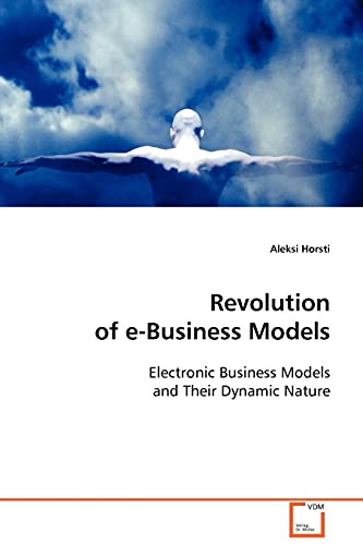 9783639111583: Revolution of e-Business Models: Electronic Business Models and Their Dynamic Nature