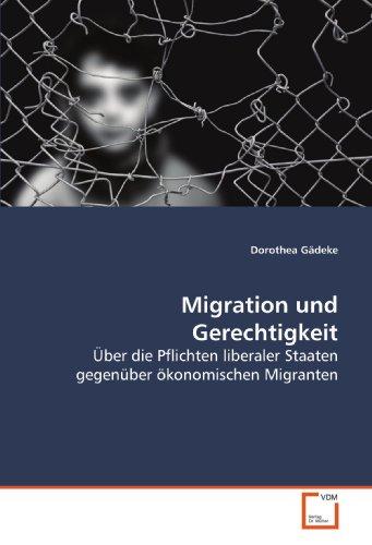 9783639111644: Migration und Gerechtigkeit: Über die Pflichten liberaler Staaten gegenüber ökonomischen Migranten