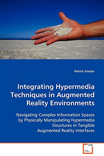9783639111903: Integrating Hypermedia Techniques in Augmented Reality Environments: Navigating Complex Information Spaces by Physically Manipulating Hypermedia Structures in Tangible Augmented Reality Interfaces