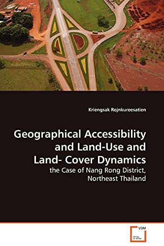 9783639112832: Geographical Accessibility and Land-Use and Land- Cover Dynamics: the Case of Nang Rong District, Northeast Thailand