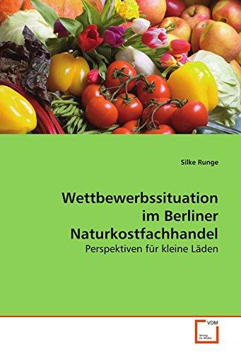 9783639112948: Wettbewerbssituation im Berliner Naturkostfachhandel: Perspektiven für kleine Läden (German Edition)