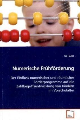 9783639113587: Numerische Frühförderung: Der Einfluss numerischer und räumlicher Förderprogramme auf die Zahlbegriffsentwicklung von Kindern im Vorschulalter (German Edition)