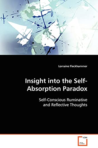 9783639113914: Insight into the Self-Absorption Paradox: Self-Conscious Ruminative and Reflective Thoughts