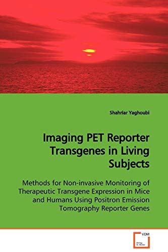 9783639115178: Imaging PET Reporter Transgenes in Living Subjects: Methods for Non-invasive Monitoring of Therapeutic Transgene Expression in Mice and Humans Using Positron Emission Tomography Reporter Genes