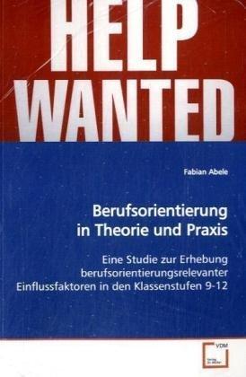 Berufsorientierung in Theorie und Praxis: Eine Studie zur Erhebung berufsorientierungsrelevanter ...