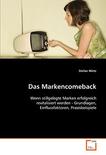 Das Markencomeback: Wenn stillgelegte Marken erfolgreich revitalisiertwerden - Grundlagen, ...