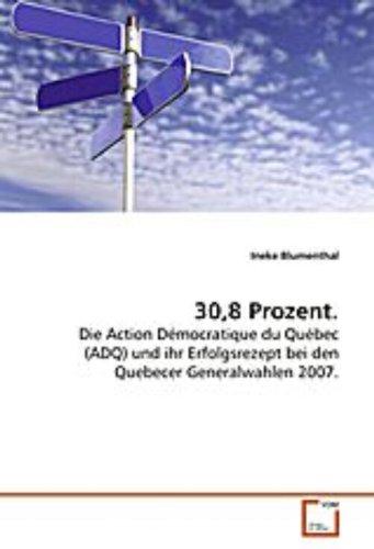 30,8 Prozent.: Die Action Démocratique du Québec (ADQ) und ihr Erfolgsrezept bei den Quebecer ...