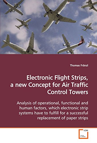9783639117837: Electronic Flight Strips, a new Concept for Air Traffic Control Towers: Analysis of operational, functional and human factors, which electronic strip ... for a successful replacement of paper strips