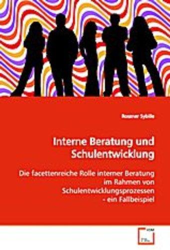 Interne Beratung und Schulentwicklung: Die facettenreiche Rolle interner Beratung im Rahmen von ...