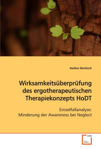 9783639118384: Wirksamkeitsüberprüfung des ergotherapeutischen Therapiekonzepts HoDT: Einzelfallanalyse: Minderung der Awareness bei Neglect (German Edition)