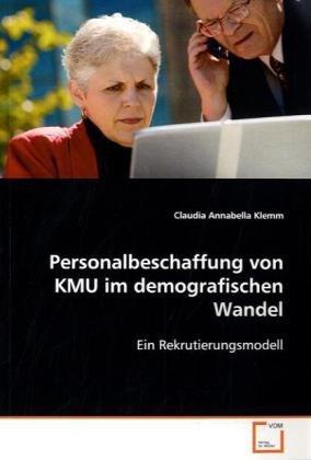 Personalbeschaffung von KMU im demografischen Wandel: Claudia Annabella Klemm