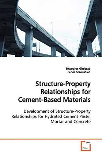 9783639119305: Structure-Property Relationships for Cement-Based Materials: Development of Structure-Property Relationships for Hydrated Cement Paste, Mortar and Concrete