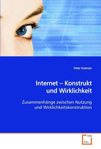 Internet - Konstrukt und Wirklichkeit: Peter Kremser
