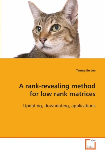 A rank-revealing method for low rank matrices: Updating, downdating, applications (Paperback): ...