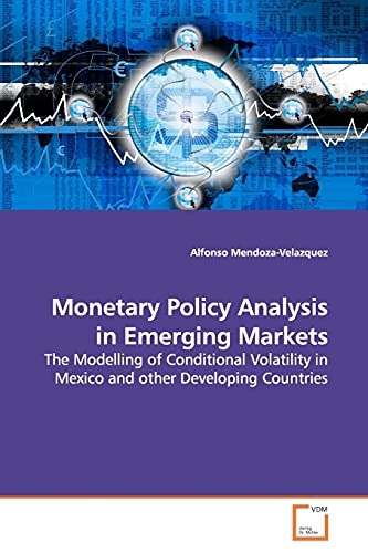 9783639122763: Monetary Policy Analysis in Emerging Markets: The Modelling of Conditional Volatility in Mexico and other Developing Countries