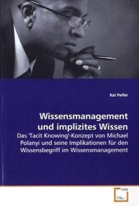 9783639122800: Wissensmanagement und implizites Wissen: Das 'Tacit Knowing'-Konzept von Michael Polanyi und seine Implikationen für den Wissensbegriff im Wissensmanagement