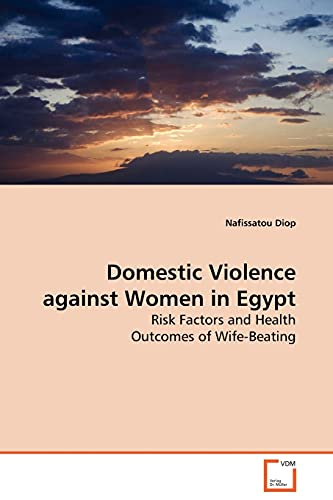 9783639123203: Domestic Violence against Women in Egypt: Risk Factors and Health Outcomes of Wife-Beating