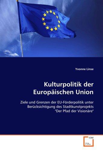 Kulturpolitik der Europäischen Union: Ziele und Grenzen der EU-Förderpolitik unterBerücksichtigung ...
