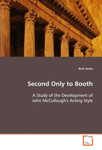 Second Only to Booth: A Study of the Development of John McCullough's Acting Style: Bret Jones