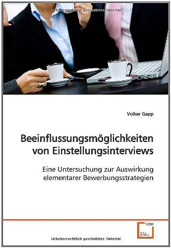 9783639124316: Beeinflussungsmöglichkeiten von Einstellungsinterviews: Eine Untersuchung zur Auswirkung elementarer Bewerbungsstrategien (German Edition)