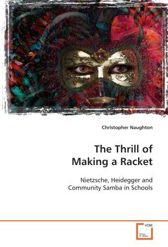 9783639124361: The Thrill of Making a Racket: Nietzsche, Heidegger and Community Samba in Schools