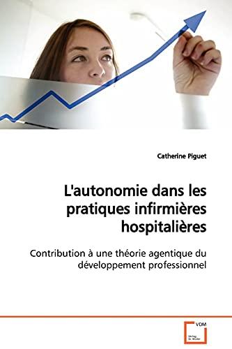 9783639125894: L'autonomie dans les pratiques infirmières hospitalières: Contribution à une théorie agentique du développement professionnel (French Edition)