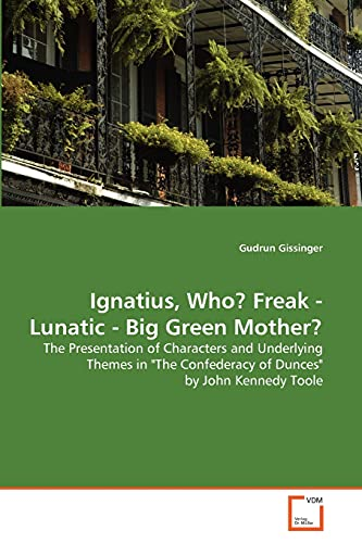 Ignatius, Who? Freak - Lunatic - Big Green Mother?: The Presentation of Characters and Underlying ...
