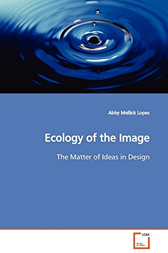 9783639128062: Ecology of the Image: The Matter of Ideas in Design