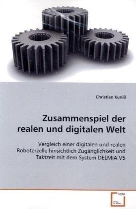 9783639128253: Zusammenspiel der realen und digitalen Welt: Vergleich einer digitalen und realen Roboterzelle hinsichtlich Zugänglichkeit und Taktzeit mit dem System DELMIA V5 (German Edition)
