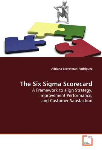 9783639128321: The Six Sigma Scorecard: A Framework to align Strategy, Improvement Performance, and Customer Satisfaction