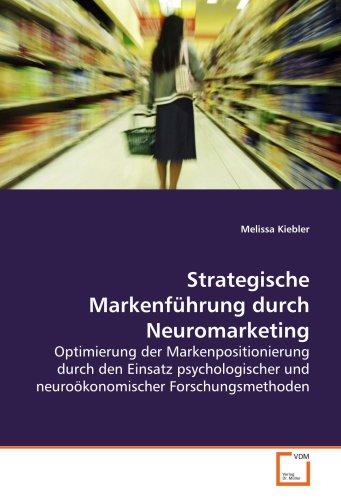 9783639128925: Strategische Markenführung durch Neuromarketing: Optimierung der Markenpositionierung durch den Einsatz psychologischer und neuroökonomischer Forschungsmethoden