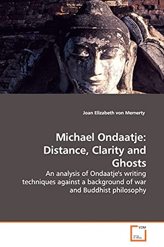9783639129519: Michael Ondaatje: Distance, Clarity and Ghosts: An analysis of Ondaatje's writing techniques against a background of war and Buddhist philosophy