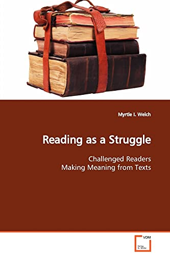 9783639129847: Reading as a Struggle: Challenged Readers Making Meaning from Texts