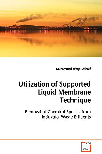 9783639129960: Utilization of Supported Liquid Membrane Technique: Removal of Chemical Species from Industrial Waste Effluents