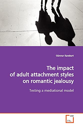9783639130096: The impact of adult attachment styles on romantic jealousy: Testing a mediational model