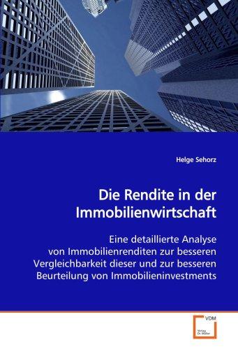 9783639130485: Die Rendite in der Immobilienwirtschaft: Eine detaillierte Analyse von Immobilienrenditen zur besseren Vergleichbarkeit dieser und zur besseren Beurteilung von Immobilieninvestments (German Edition)