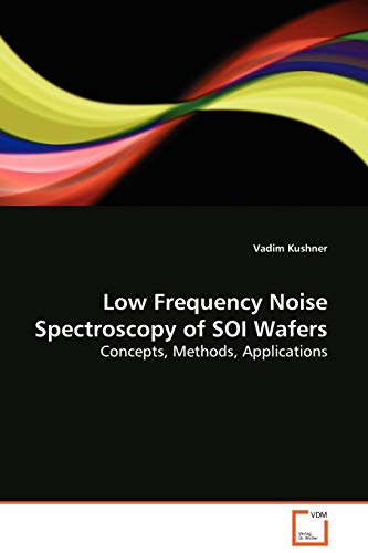 9783639130577: Low Frequency Noise Spectroscopy of SOI Wafers: Concepts, Methods, Applications