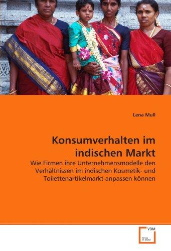 Konsumverhalten im indischen Markt: Wie Firmen ihre Unternehmensmodelle den Verhältnissenim ...