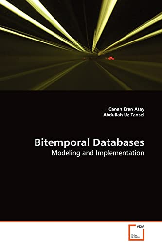 9783639131871: Bitemporal Databases: Modeling and Implementation