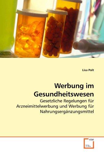 9783639132793: Werbung im Gesundheitswesen: Gesetzliche Regelungen für Arzneimittelwerbung und Werbung für Nahrungsergänzungsmittel (German Edition)