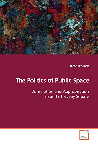 9783639132892: The Politics of Public Space: Domination and Appropriation in and of K?z?lay Square