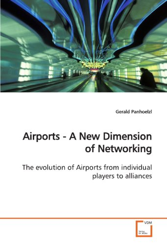 Airports - A New Dimension of Networking: The evolution of Airports from individual players to ...